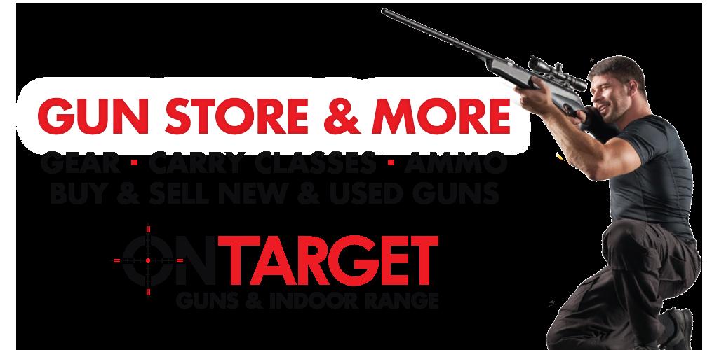Gun Store - OnTarget Inc  - Indoor Range, Gear, Classes, Ammo