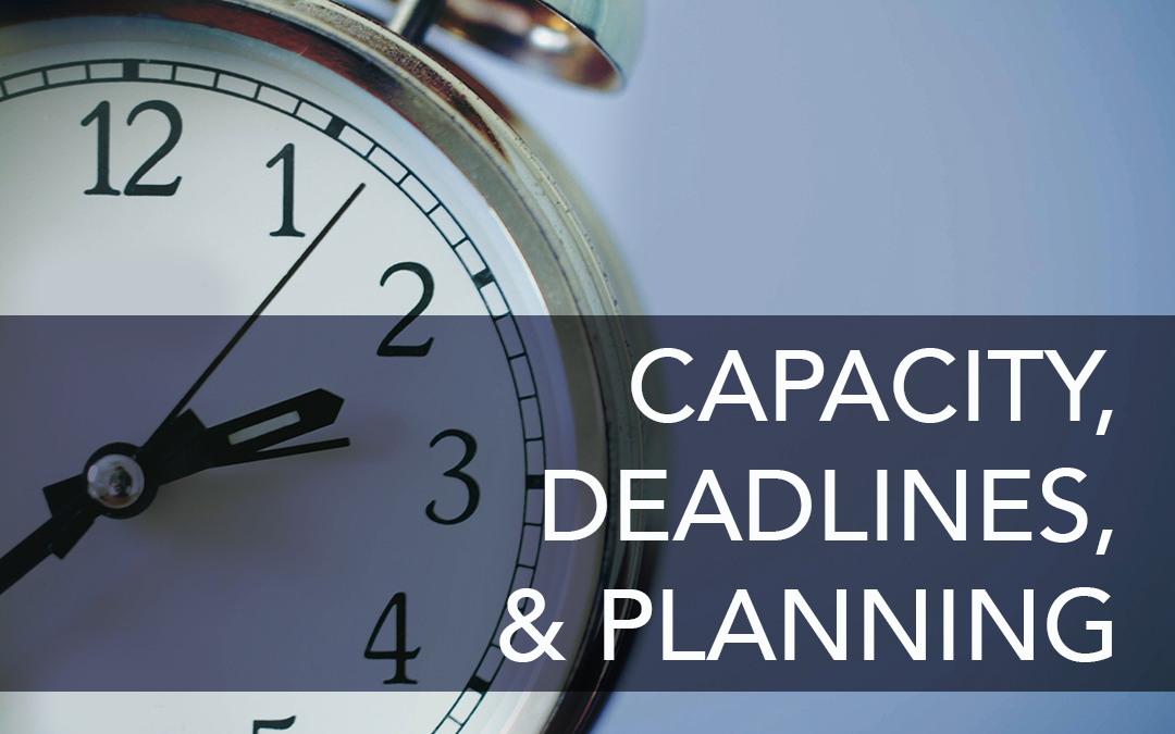 Capacity, Deadlines, and Planning