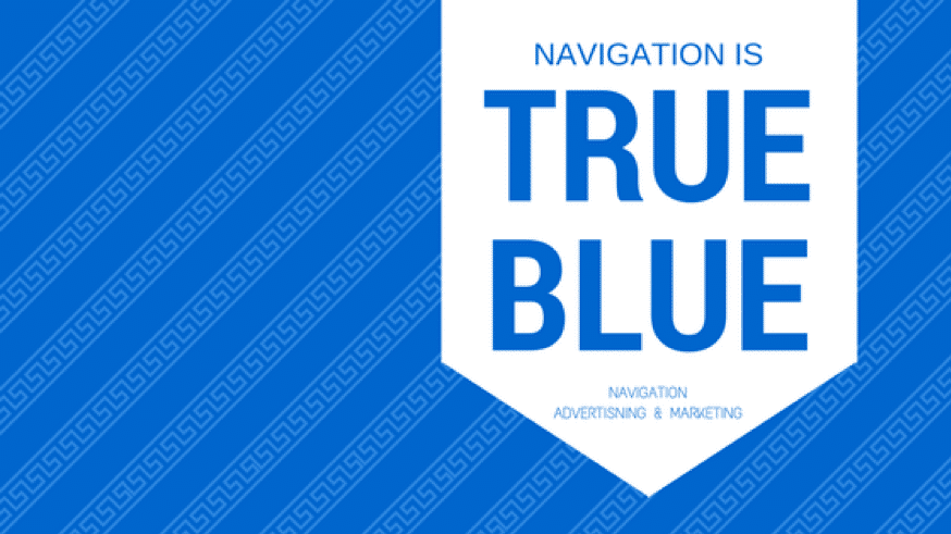 Navigation is TRUE BLUE